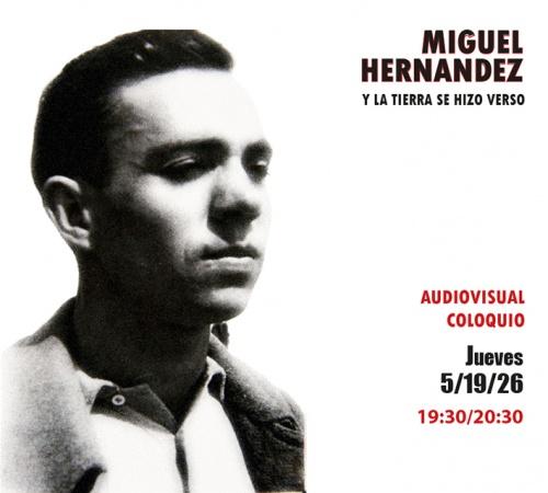 Audiovisual/Coloquio: MIGUEL HERNÁNDEZ Y LA TIERRA SE HIZO VERSO